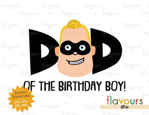 Dad of the Birthday Boy - Mr Incredible - The Incredibles - Instant Download - SVG FILES