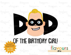 Dad of the Birthday Girl - Mr Incredible - The Incredibles - Instant Download - SVG FILES