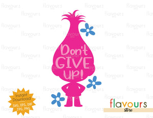 Don't give up - Trolls - Instant Download - SVG FILES