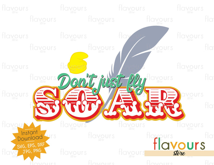 Don't Just Fly, Soar - Dumbo Inspired - SVG Cut Files