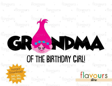Grandma of the Birthday Girl - Poppy - Trolls - Instant Download - SVG FILES