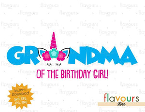 Grandma of the Birthday Girl - Unicorn - Instant Download - SVG FILES