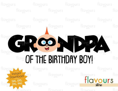 Grandpa of the Birthday Boy - Jack Jack - The Incredibles - Instant Download - SVG FILES