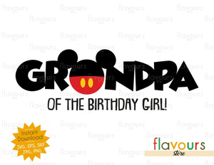 Grandpa of the Birthday Girl - Mickey Ears - Instant Download - SVG FILES