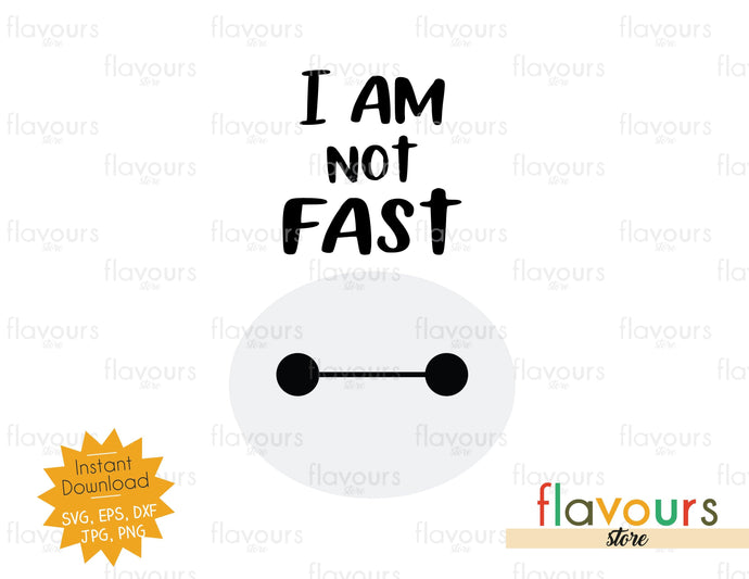 I am not fast - Baymax - Instant Download - SVG Files
