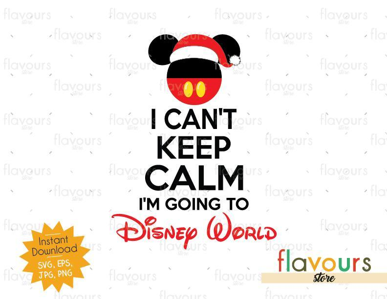 I can't keep calm I'm going to Disney World - Disney Christmas - Cuttable Design Files (SVG, EPS, JPG, PNG) For Silhouette and Cricut