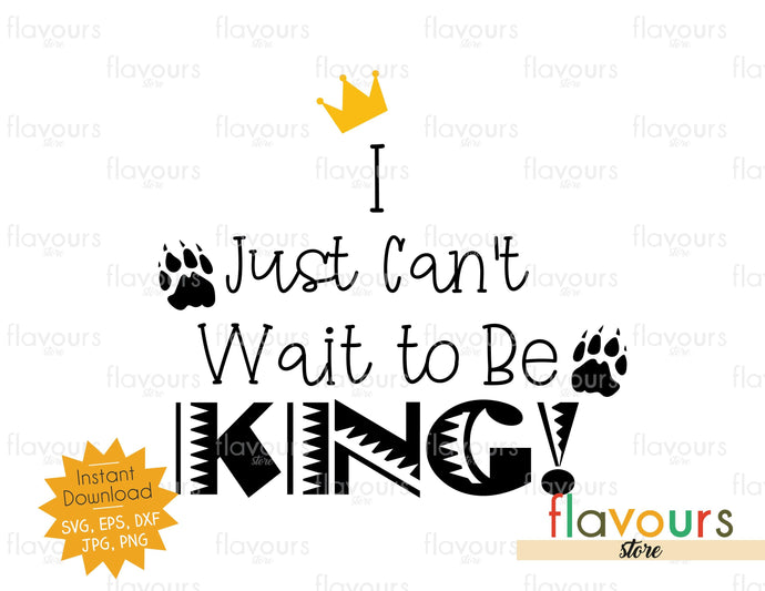 I Just Can't Wait To Be King - Lion King - SVG Cut File