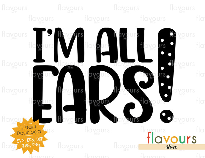 I'm All Ears - Instant Download - SVG Cut File
