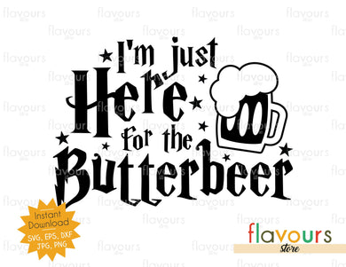 I'm Just Here for the Butterbeer - SVG Cut File - FlavoursStore