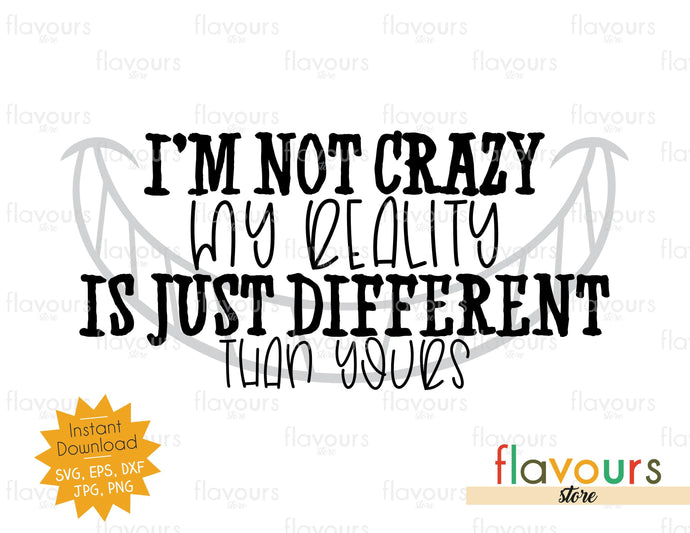 I'm Not Crazy My Reality Is Just Different Than Yours - SVG Cut File *FREEBIE*