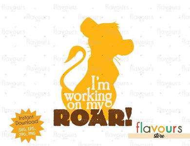 I'm Working On My Roar - Lion King - SVG Cut File