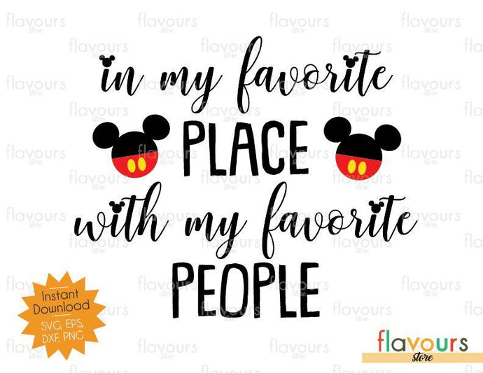 In My Favorite Place With My Favorite People - Mickey Inspired - SVG Cut File - FlavoursStore