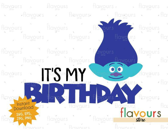 It's my Birthday - Branch - Trolls - Instant Download - SVG FILES