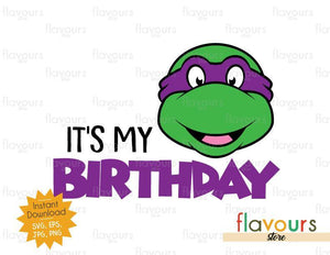 It's My Birthday - Donatello - Ninja Turtles - Instant Download - SVG FILES