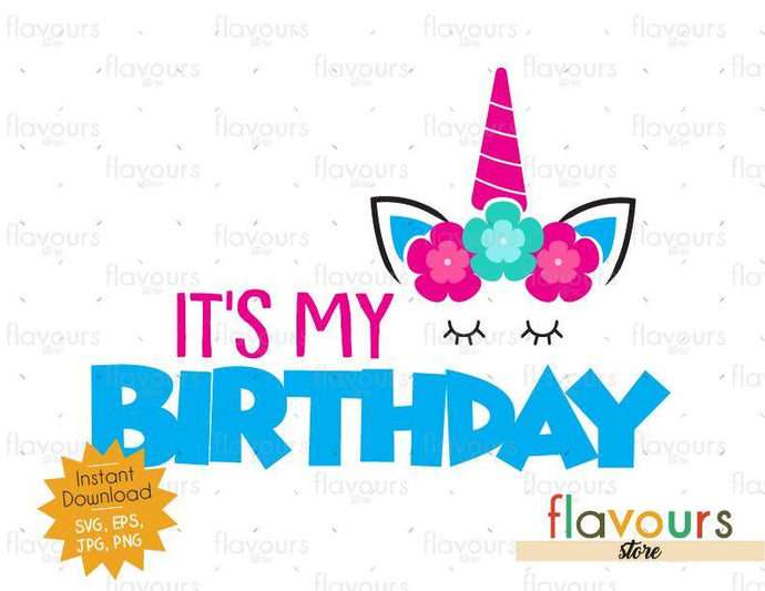 It's my Birthday - Unicorn - Instant Download - SVG FILES