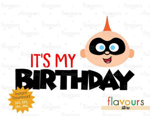 It's my Birthday - Jack Jack - The Incredibles - Instant Download - SVG FILES