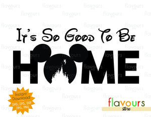It's So Good To Be Home - Instant Download - SVG Cut File
