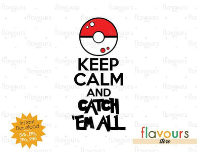 Keep Calm and Catch Em All - Pokemon - SVG Cut File