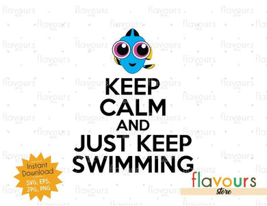 Keep Calm And Just Keep Swimming - Dory - SVG Cut File