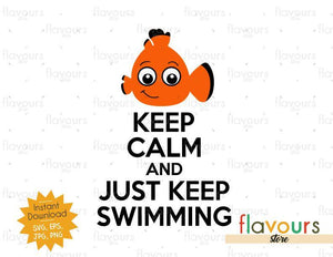 Keep Calm And Just Keep Swimming - Nemo - SVG Cut File
