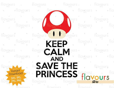 Keep Calm and Save the Princess - Mario Bro - SVG Cut File