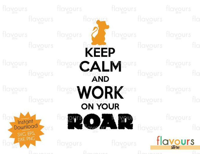 Keep Calm And Work On You Roar - Lion King Inspired - SVG Cut File - FlavoursStore