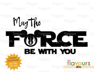 May the Force be with You - Star Wars - Cuttable Design Files