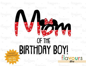 Mom of the Birthday Boy - Minnie Inspired - Instant Download - SVG FILES