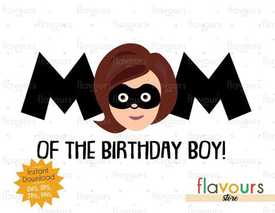 Mom of the Birthday Boy - Mrs Incredible - The Incredibles - Instant Download - SVG FILES