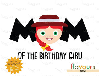 Mom of the Birthday Girl - Jessie - Toy Story - Instant Download - SVG FILES
