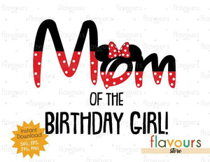 Mom of the Birthday Girl - Minnie Inspired - Instant Download - SVG FILES
