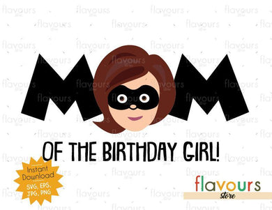 Mom of the Birthday Girl - Mrs Incredible - The Incredibles - Instant Download - SVG FILES