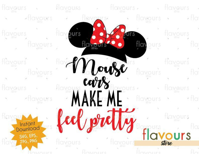 Mouse Ears Make Me Feel Pretty - Instant Download - SVG Cut File