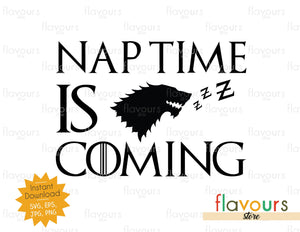 Nap time is coming - GOT Fan - Instant Download - SVG Cut File