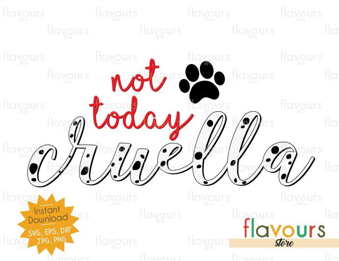 Not today Cruella - Instant Download - SVG Cut Files