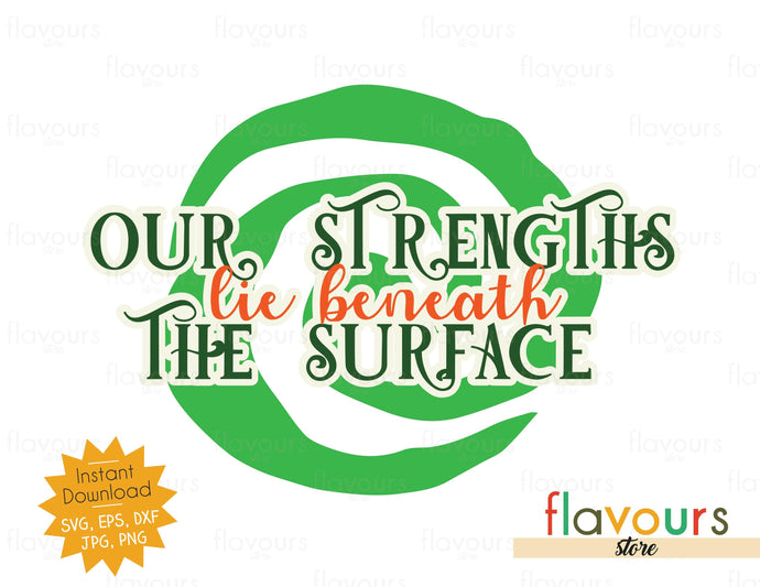 Our Strengths Lie Beneath The Surface - SVG Cut File - FlavoursStore