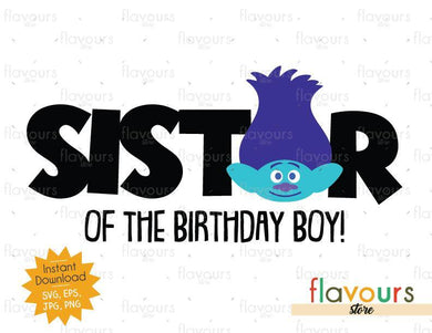 Sister of the Birthday Boy - Branch - Trolls - Instant Download - SVG FILES