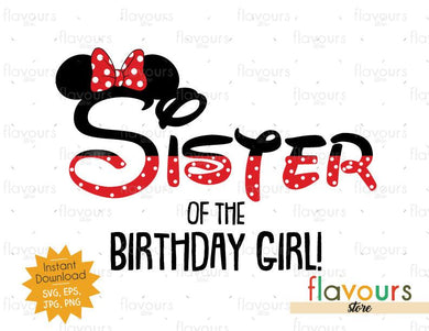 Sister of the Birthday Girl - Minnie Inspired - Instant Download - SVG FILES