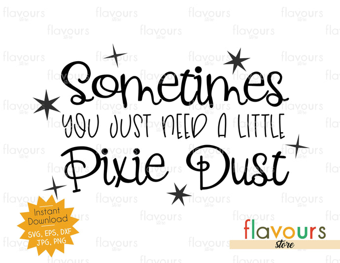 Sometimes You Just Need A Little Pixie Dust - SVG Cut File