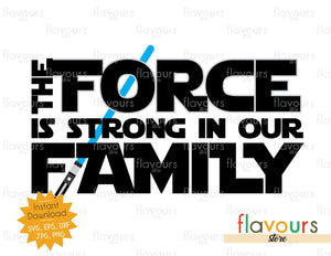 The Force Is Strong In Our Family - Star Wars - Cuttable Design Files