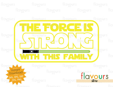 The Force is strong with this Family - Star Wars - Cuttable Design Files