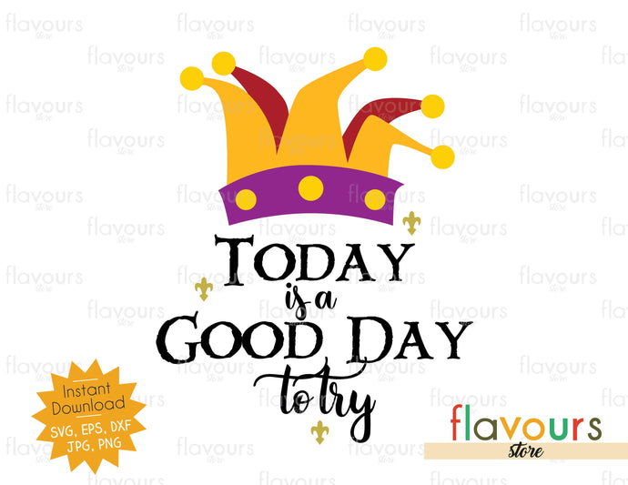 Today Is A Good Day To Try - SVG Cut File