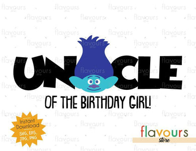 Uncle of the Birthday Girl - Branch - Trolls - Instant Download - SVG FILES
