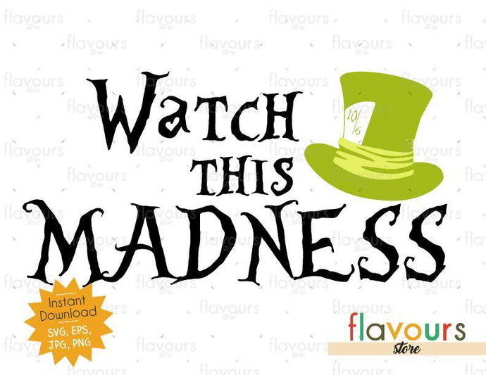 Watch This Madness - Alice In Wonderland - SVG Cut File