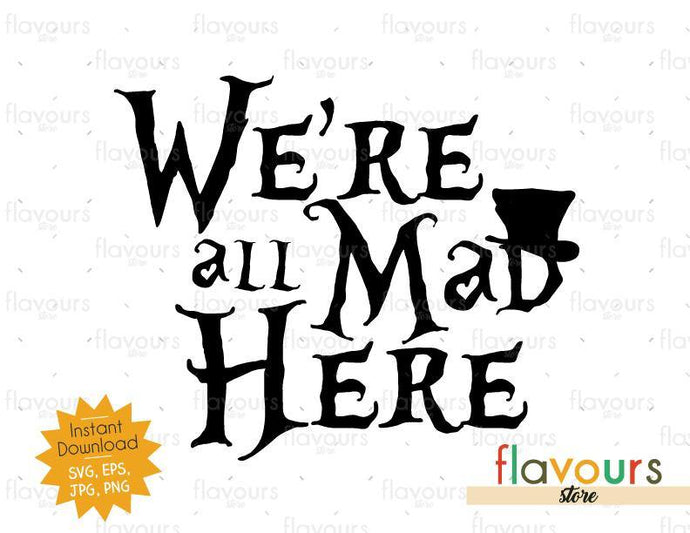 We Are All Mad Here - SVG Cut File