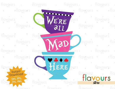 We Are All Mad Here Tea Cups - Alice In Wonderland - SVG Cut File