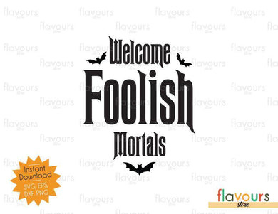 Welcome Foolish Mortals - Haunted Mansion - SVG Cut File