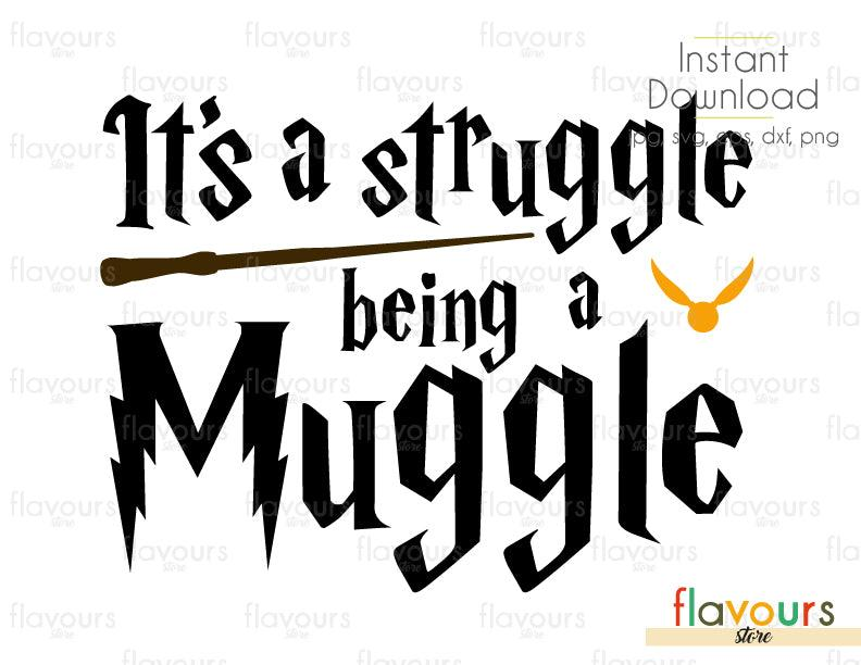 It's A Struggle Being A Muggle - Cuttable Design Files (Svg, Eps, Dxf, Png, Jpg) For Silhouette and Cricut