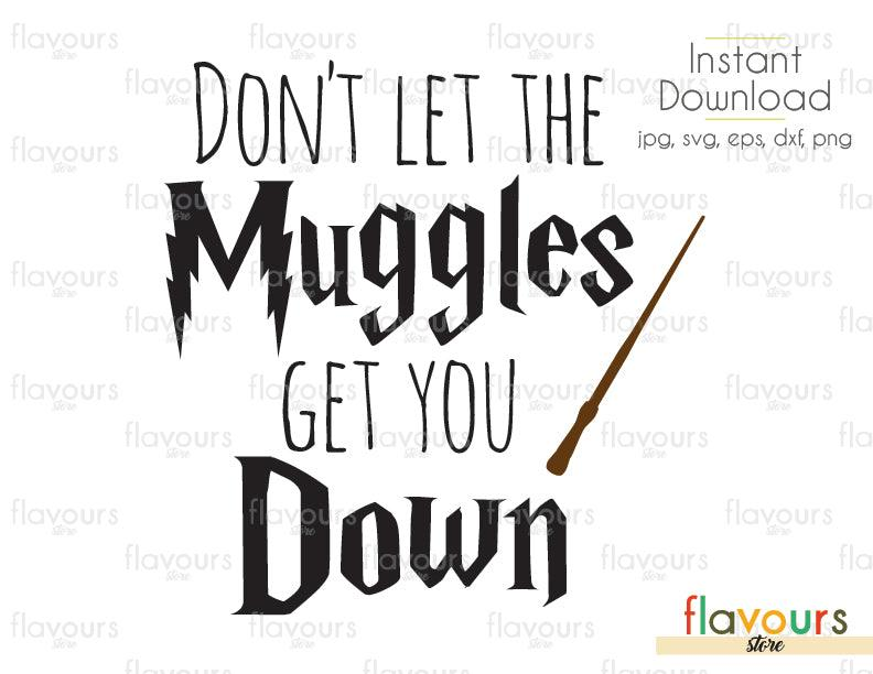Don't Let The Muggles Get You Down - Harry Potter - Cuttable Design Files (Svg, Eps, Dxf, Png, Jpg) For Silhouette and Cricut