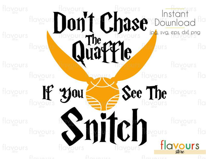 Don't Chase The Quaffle If You See The Snitch - Harry Potter - Instant Download - For Silhouette and Cricut